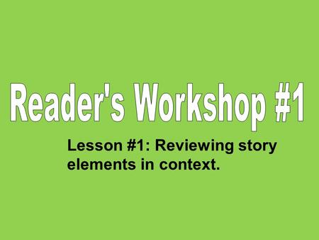 Reader's Workshop #1 Lesson #1: Reviewing story elements in context.