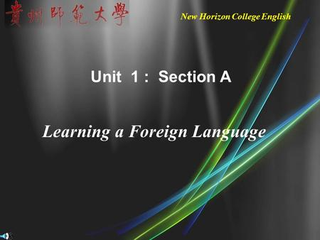 New Horizon College English Unit 1 : Section A Learning a Foreign Language.