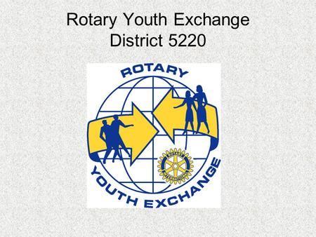 Rotary Youth Exchange District 5220. Short-Term Youth Exchange (ages 15-19) Home stays – can be arranged for individual students or groups of students.