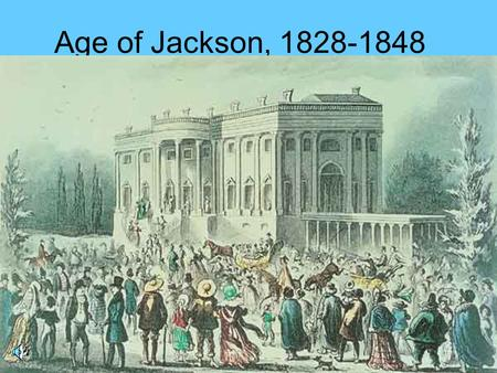 Age of Jackson, 1828-1848. Andrew Jackson Personal: –Famous for Military Exploits Florida and Battle of New Orleans –First President from the WestFirst.