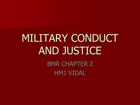 MILITARY CONDUCT AND JUSTICE BMR CHAPTER 2 HM1 VIDAL.