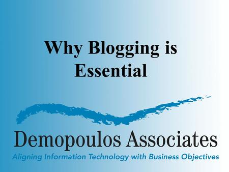 Why Blogging is Essential. Agenda Why? What are the characteristics of the most successful blogs? What distinguishes the successful from unsuccessful.