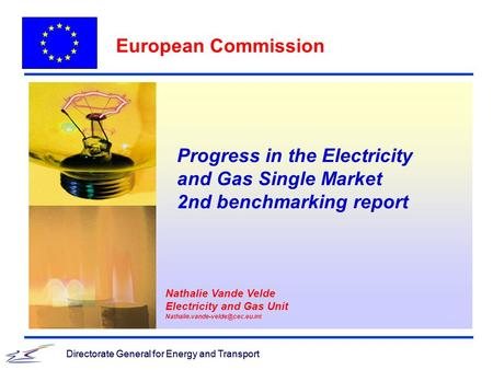 Directorate General for Energy and Transport European Commission Directorate General for Energy and Transport Progress in the Electricity and Gas Single.