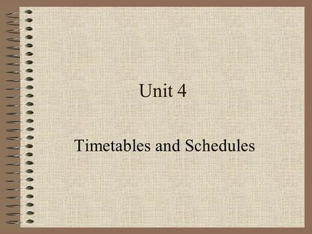 Unit 4 Timetables and Schedules Talking Face to Face Being All Ears Maintaining A Sharp Eye Trying Your Hand.