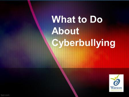 What to Do About Cyberbullying. What is Cyberbullying? Using tech devices to post things that hurt someone's feelings or threaten someone.