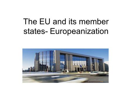 The EU and its member states- Europeanization. The specificity of foreign and security policy cooperation and integration Foreign policy cooperation is.
