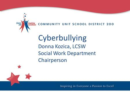 Cyberbullying Donna Kozica, LCSW Social Work Department Chairperson.