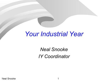 Neal Snooke1 Your Industrial Year Neal Snooke IY Coordinator.