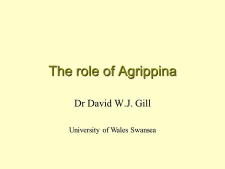 The role of Agrippina Dr David W.J. Gill University of Wales Swansea.