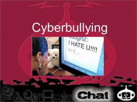 Cyberbullying. Chat Rooms, Social Networking sites & Instant messaging… Allow you to talk to other people Offers the chance to have a conversation, keep.