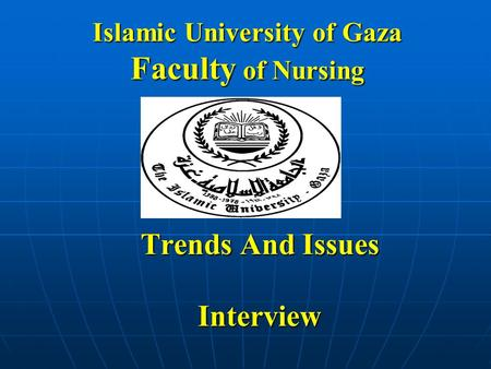 Islamic University of Gaza Faculty of Nursing Trends And Issues Interview.