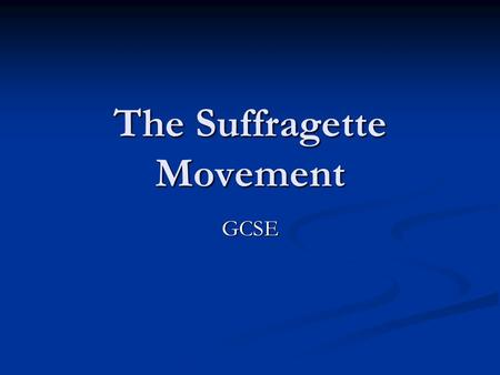 The Suffragette Movement GCSE. Background At the start of the Twentieth Century, women had a very stereotypical role in British society. At the start.