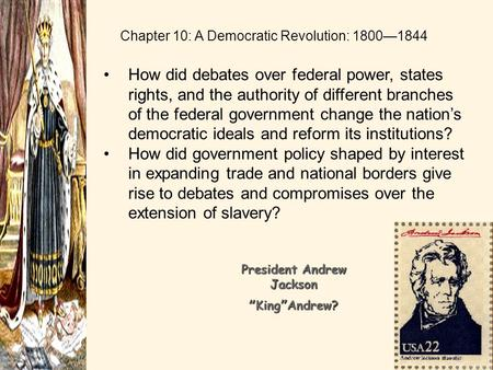 Chapter 10: A Democratic Revolution: 1800—1844 How did debates over federal power, states rights, and the authority of different branches of the federal.