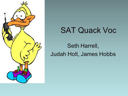 SAT Quack Voc Seth Harrell, Judah Holt, James Hobbs.