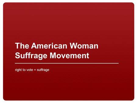 The American Woman Suffrage Movement