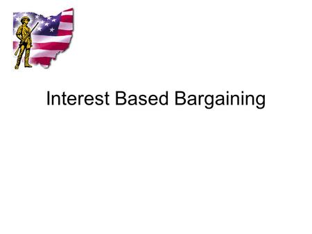 Interest Based Bargaining. Overview Definition Traditional Bargaining v IBB IBB Principles IBB Processes.