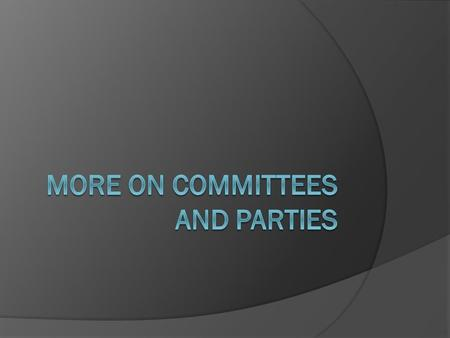 Three Theories of Committees (and their implications)  1.) Informational *implies that committees are microcosms  2.) Distributive *implies that committees.