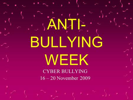 ANTI- BULLYING WEEK CYBER BULLYING 16 – 20 November 2009.