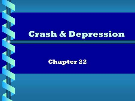 "Crash & Depression Chapter 22. Review: Stock Market Boom Stock Market ""Boom"" Stock speculation inflates prices Margin buying leads to greater demand –"