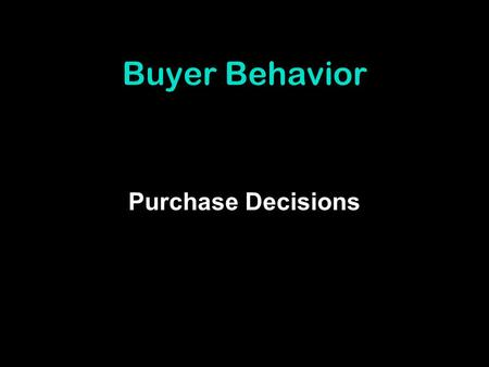 Buyer Behavior Purchase Decisions. Purchase and Consumption Decisions Product purchase decisions Whether or not to buy the product or service? Brand purchase.
