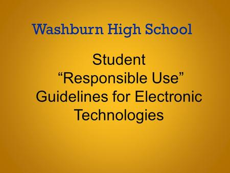 "Washburn High School Student ""Responsible Use"" Guidelines for Electronic Technologies."