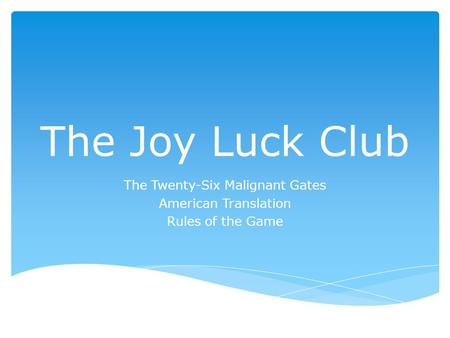 The Joy Luck Club The Twenty-Six Malignant Gates American Translation Rules of the Game.
