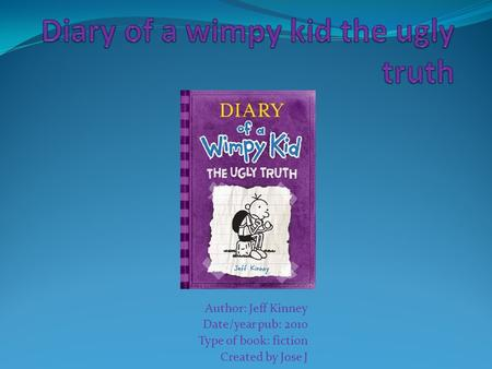 Author: Jeff Kinney Date/year pub: 2010 Type of book: fiction Created by Jose J.