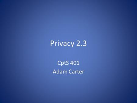 Privacy 2.3 CptS 401 Adam Carter. Quiz Question 1 Which of the three aspects of privacy discussed in the book does so-called targeted marketing potentially.