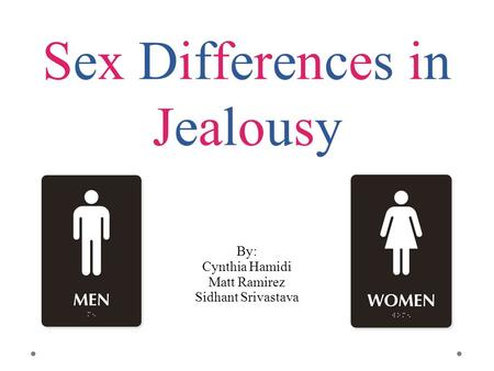 Sex Differences in Jealousy By: Cynthia Hamidi Matt Ramirez Sidhant Srivastava.