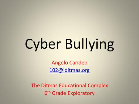 Cyber Bullying Angelo Carideo The Ditmas Educational Complex 6 th Grade Exploratory.