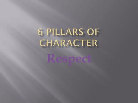 Respect. 1. Self-respect Pride and belief in one's self and in achievement of one's potential. 2. Respect for others Concern for and motivation to act.