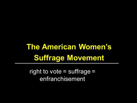 right to vote = suffrage = enfranchisement