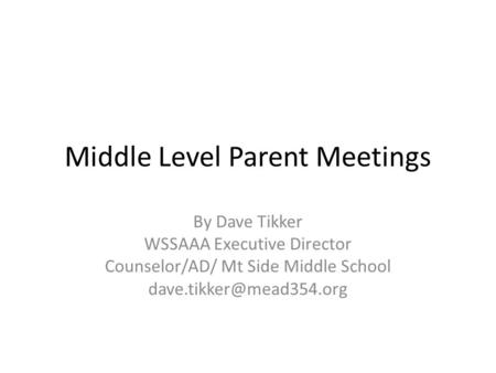 Middle Level Parent Meetings By Dave Tikker WSSAAA Executive Director Counselor/AD/ Mt Side Middle School