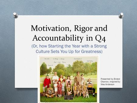 Motivation, Rigor and Accountability in Q4 (Or, how Starting the Year with a Strong Culture Sets You Up for Greatness) Presented by Bristol Charrow, inspired.