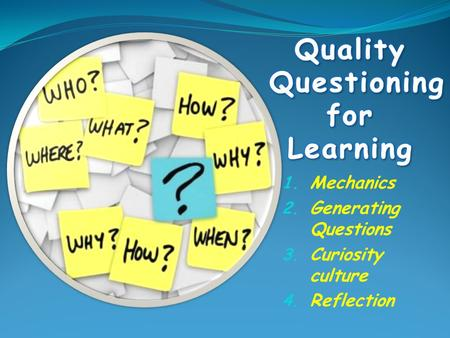 1. Mechanics 2. Generating Questions 3. Curiosity culture 4. Reflection.