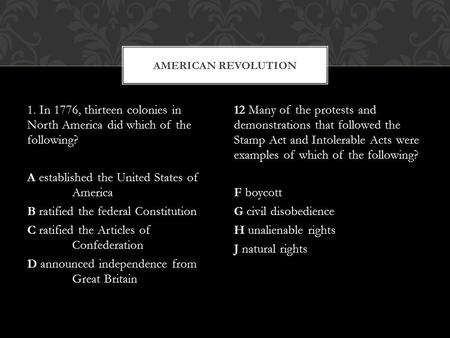1. In 1776, thirteen colonies in North America did which of the following? A established the United States of America B ratified the federal Constitution.