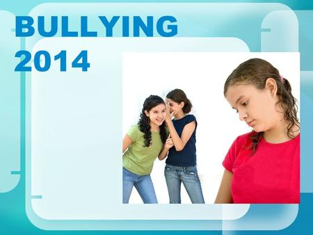 BULLYING 2014. What Is The Definition of Bullying?