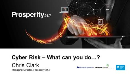 1 Cyber Risk – What can you do…? Chris Clark Managing Director, Prosperity 24.7.
