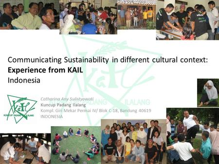 Communicating Sustainability in different cultural context: Experience from KAIL Indonesia Catharina Any Sulistyowati Kuncup Padang Ilalang Kompl. Giri.