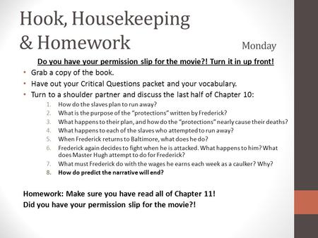 Hook, Housekeeping & Homework Monday Do you have your permission slip for the movie?! Turn it in up front! Grab a copy of the book. Have out your Critical.