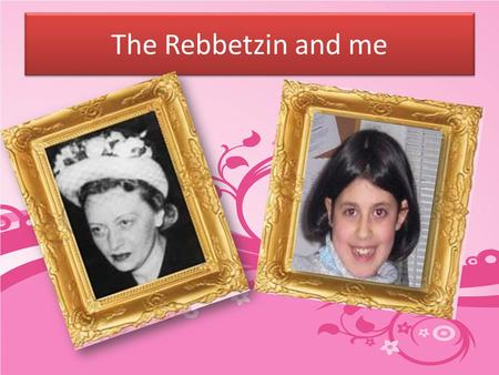 The Rebbetzin and me. A story A story one time someone came over to the Rebbetzin's home.They were having a meal. When someone poured himself a cup he.