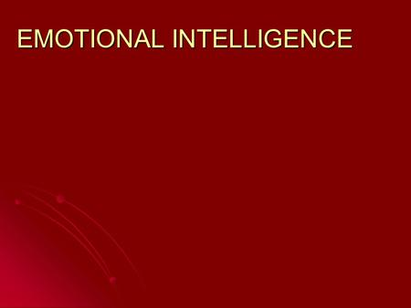 EMOTIONAL INTELLIGENCE. Emotional Intelligence E - IQ.