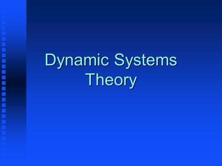 Dynamic Systems Theory. What is a dynamic system? A system of elements that changes over time.