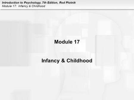 Module 17 Infancy & Childhood.