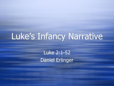 Luke's Infancy Narrative Luke 2:1-52 Daniel Erlinger Luke 2:1-52 Daniel Erlinger.