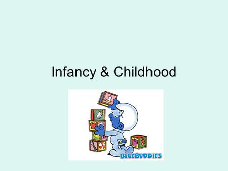 Infancy & Childhood.