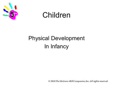 © 2010 The McGraw-Hill Companies, Inc. All rights reserved. Children Physical Development In Infancy 5.