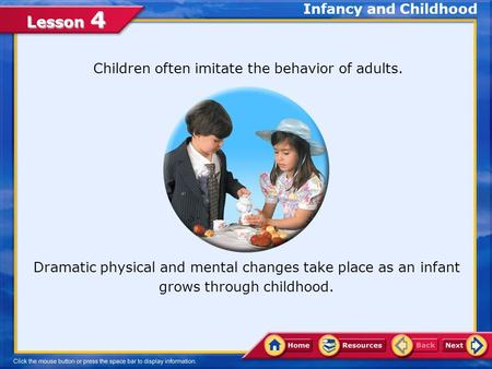 Lesson 4 Dramatic physical and mental changes take place as an infant grows through childhood. Children often imitate the behavior of adults. Infancy.