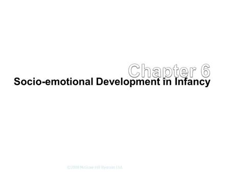 Socio-emotional Development in Infancy ©2008 McGraw-Hill Ryerson Ltd.