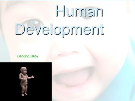 Human Development Dancing Baby Dancing Baby. Questions to Consider: How to cover child development in 1 day?!!! Top things to know:  What Shapes a Child?